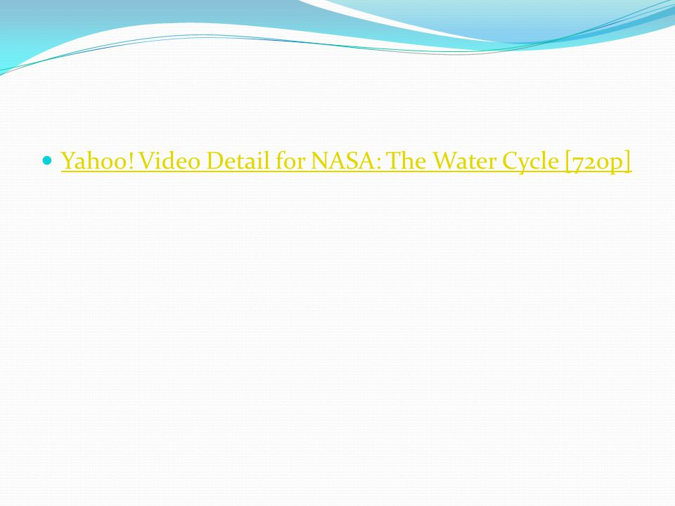Yahoo! Video Detail for NASA: The Water Cycle [720p]